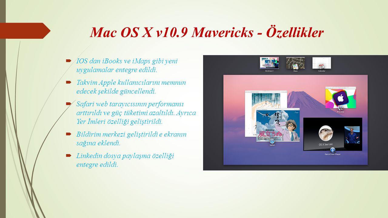 Mac OS X v10.9 Mavericks - Özellikler  IOS dan iBooks ve iMaps gibi yeni uygulamalar entegre edildi.  Takvim Apple kullanıcılarını memnun edecek şek