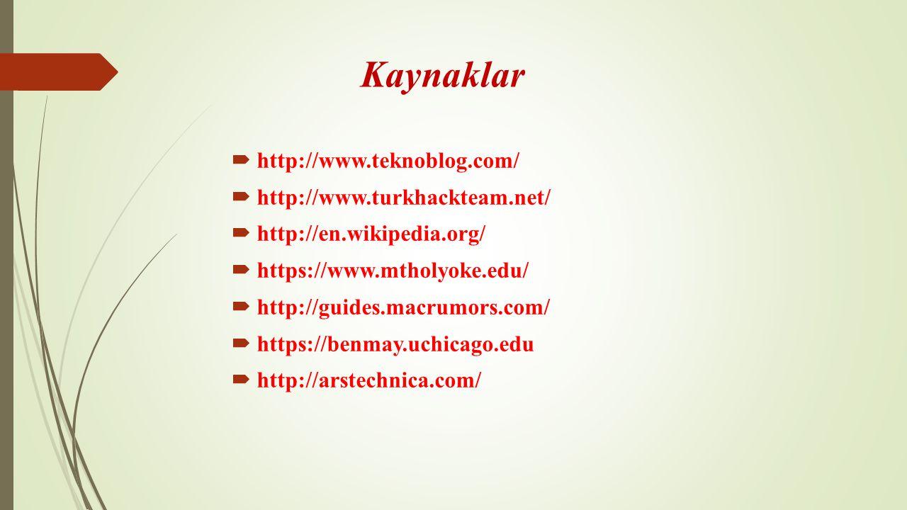 Kaynaklar  http://www.teknoblog.com/  http://www.turkhackteam.net/  http://en.wikipedia.org/  https://www.mtholyoke.edu/  http://guides.macrumors