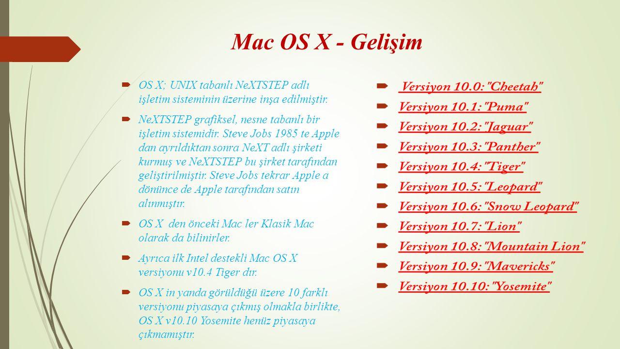 Mac OS X - Gelişim  OS X; UNIX tabanlı NeXTSTEP adlı işletim sisteminin üzerine inşa edilmiştir.  NeXTSTEP grafiksel, nesne tabanlı bir işletim sist