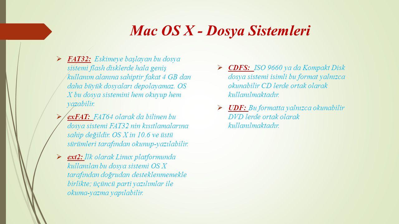 Mac OS X - Dosya Sistemleri  CDFS: ISO 9660 ya da Kompakt Disk dosya sistemi isimli bu format yalnızca okunabilir CD lerde ortak olarak kullanılmakta