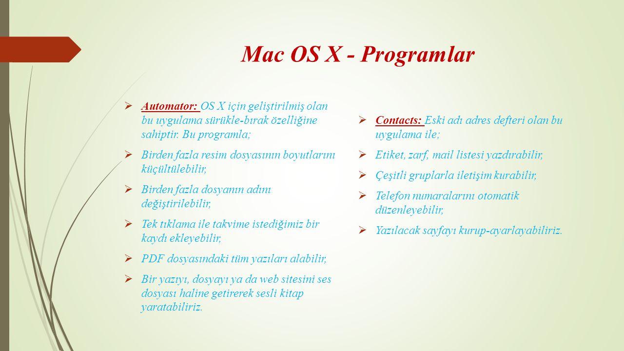Mac OS X - Programlar  Automator: OS X için geliştirilmiş olan bu uygulama sürükle-bırak özelliğine sahiptir. Bu programla;  Birden fazla resim dosy