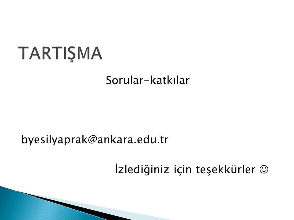 Sorular-katkılar byesilyaprak@ankara.edu.tr İzlediğiniz için teşekkürler