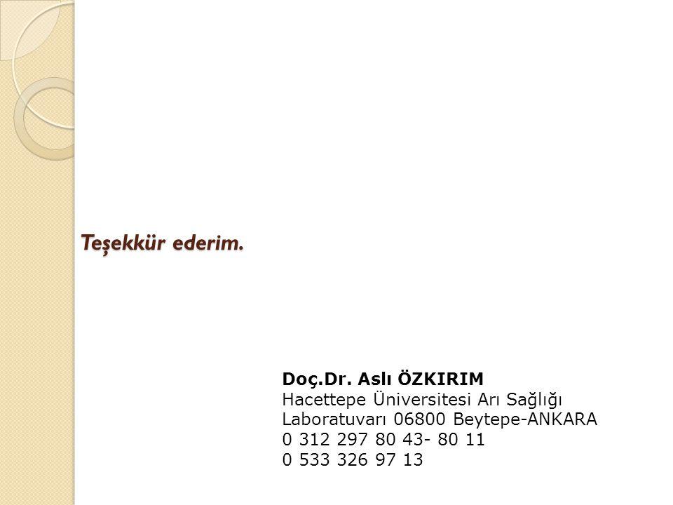 Teşekkür ederim. Doç.Dr. Aslı ÖZKIRIM Hacettepe Üniversitesi Arı Sağlığı Laboratuvarı 06800 Beytepe-ANKARA 0 312 297 80 43- 80 11 0 533 326 97 13
