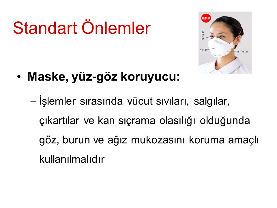 Standart Önlemler Maske, yüz-göz koruyucu: –İşlemler sırasında vücut sıvıları, salgılar, çıkartılar ve kan sıçrama olasılığı olduğunda göz, burun ve a