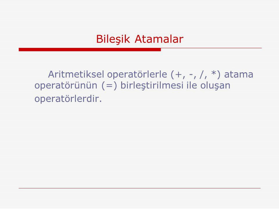 Bileşik Atamalar Aritmetiksel operatörlerle (+, -, /, *) atama operatörünün (=) birleştirilmesi ile oluşan operatörlerdir.
