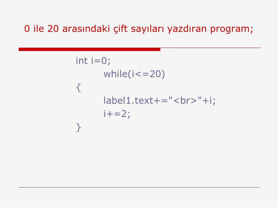 0 ile 20 arasındaki çift sayıları yazdıran program; int i=0; while(i<=20) { label1.text+=