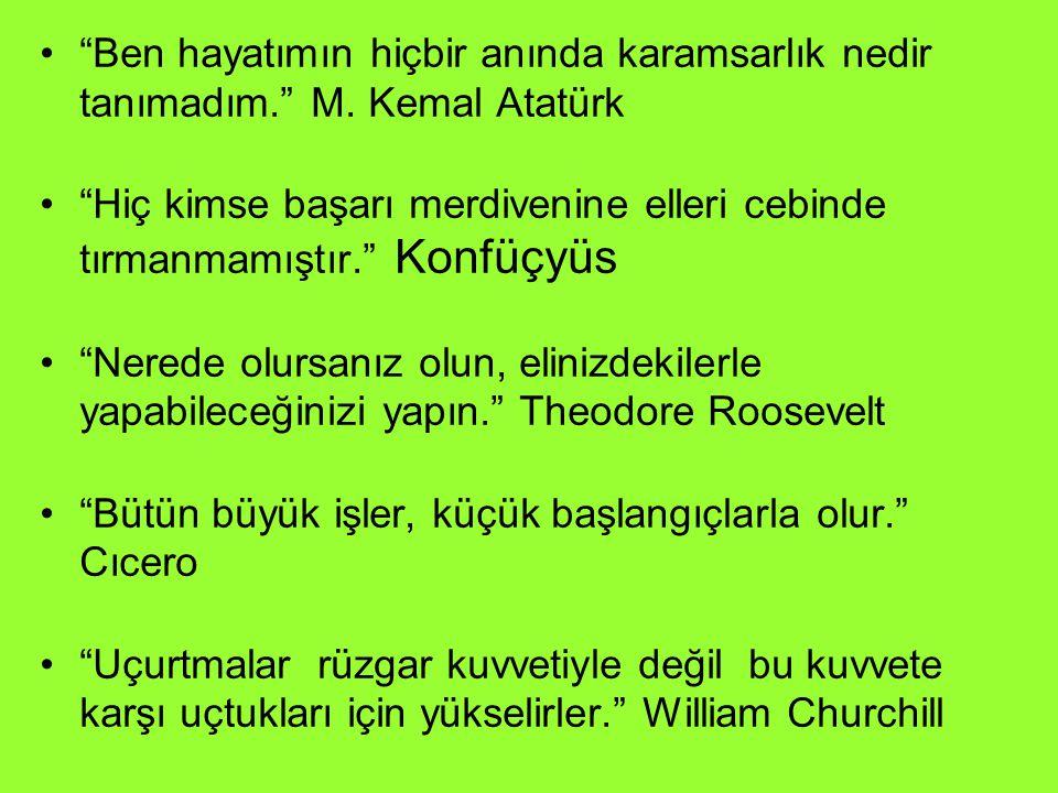 """""""Ben hayatımın hiçbir anında karamsarlık nedir tanımadım."""" M. Kemal Atatürk """"Hiç kimse başarı merdivenine elleri cebinde tırmanmamıştır."""" Konfüçyüs """"N"""