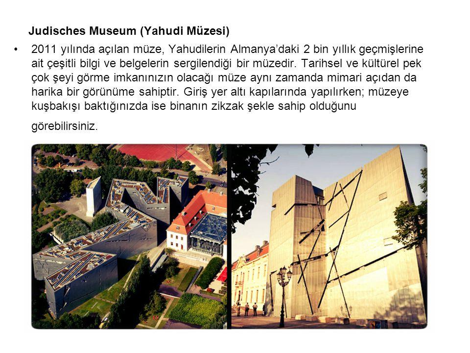 Judisches Museum (Yahudi Müzesi) 2011 yılında açılan müze, Yahudilerin Almanya'daki 2 bin yıllık geçmişlerine ait çeşitli bilgi ve belgelerin sergilen