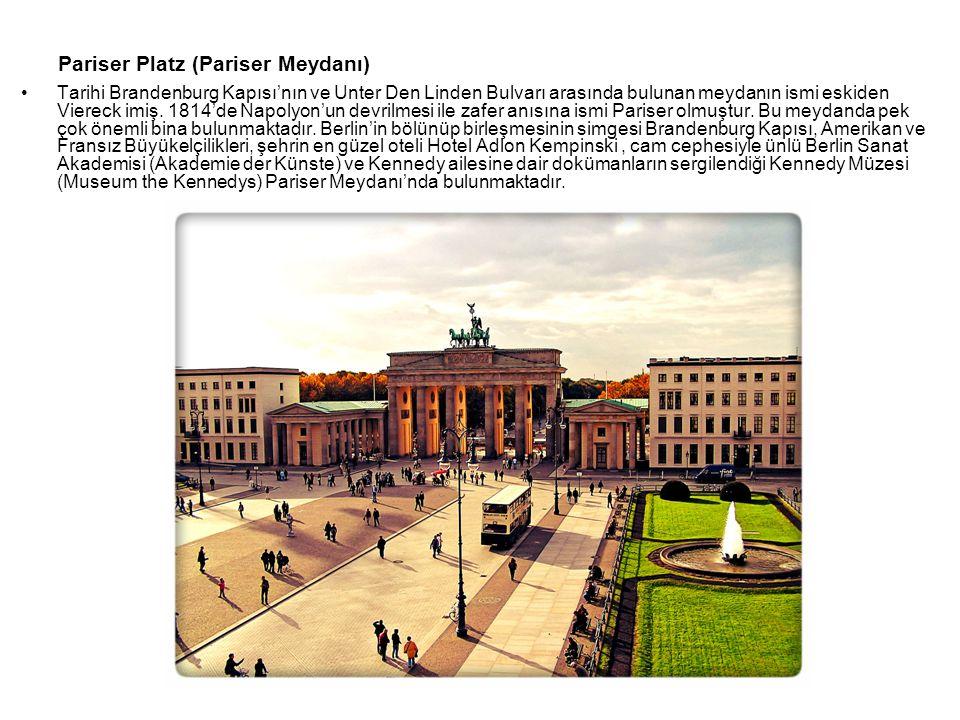 Pariser Platz (Pariser Meydanı) Tarihi Brandenburg Kapısı'nın ve Unter Den Linden Bulvarı arasında bulunan meydanın ismi eskiden Viereck imiş. 1814'de