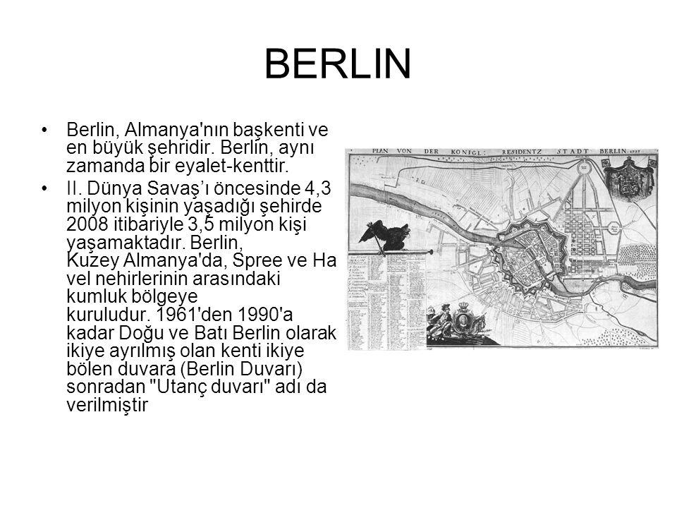 BERLIN Berlin, Almanya'nın başkenti ve en büyük şehridir. Berlin, aynı zamanda bir eyalet-kenttir. II. Dünya Savaş'ı öncesinde 4,3 milyon kişinin yaşa