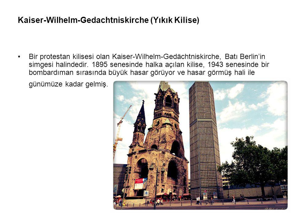 Kaiser-Wilhelm-Gedachtniskirche (Yıkık Kilise) Bir protestan kilisesi olan Kaiser-Wilhelm-Gedächtniskirche, Batı Berlin'in simgesi halindedir. 1895 se