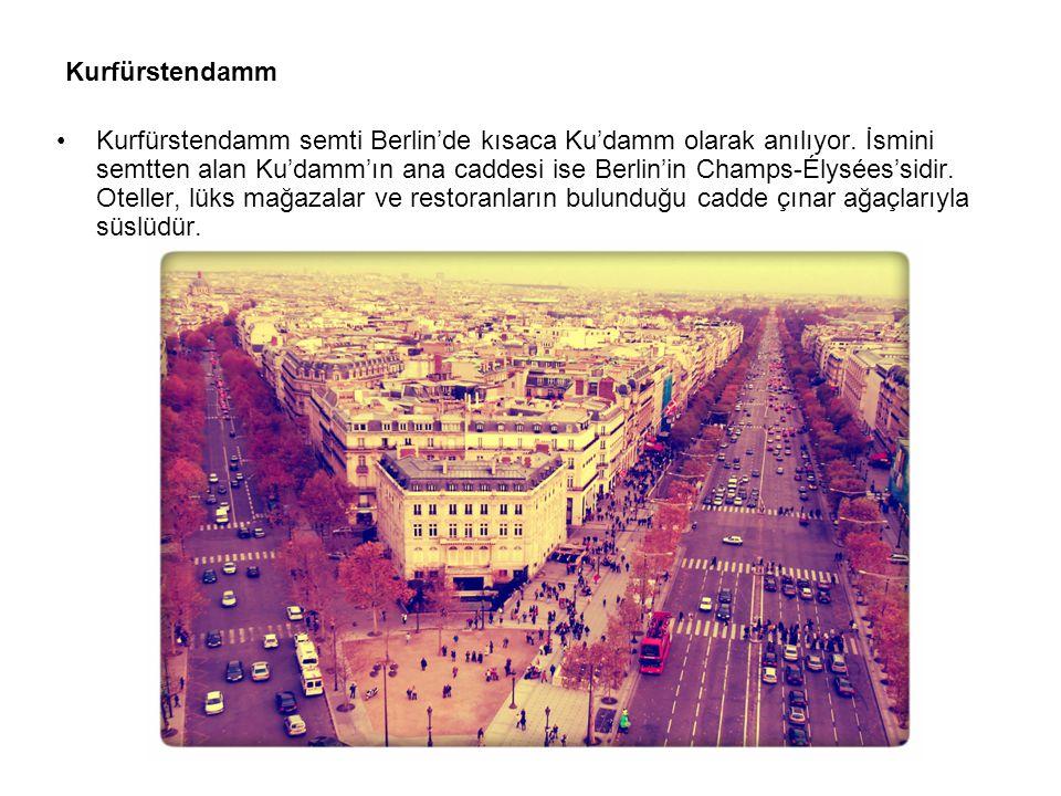 Kurfürstendamm Kurfürstendamm semti Berlin'de kısaca Ku'damm olarak anılıyor. İsmini semtten alan Ku'damm'ın ana caddesi ise Berlin'in Champs-Élysées'