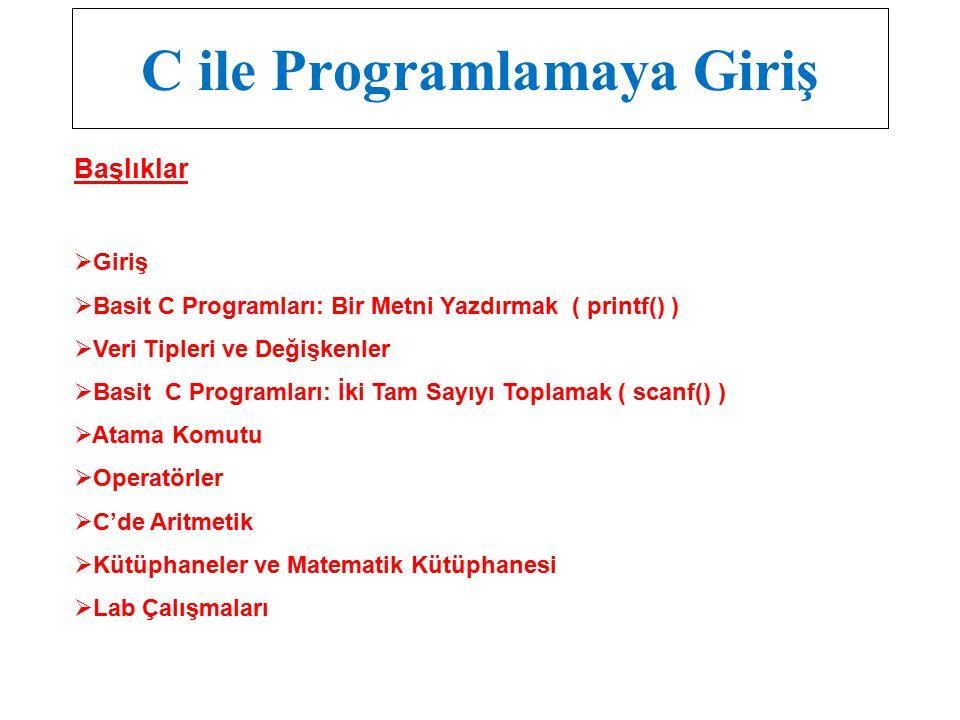 C ile Programlamaya Giriş Başlıklar  Giriş  Basit C Programları: Bir Metni Yazdırmak ( printf() )  Veri Tipleri ve Değişkenler  Basit C Programlar