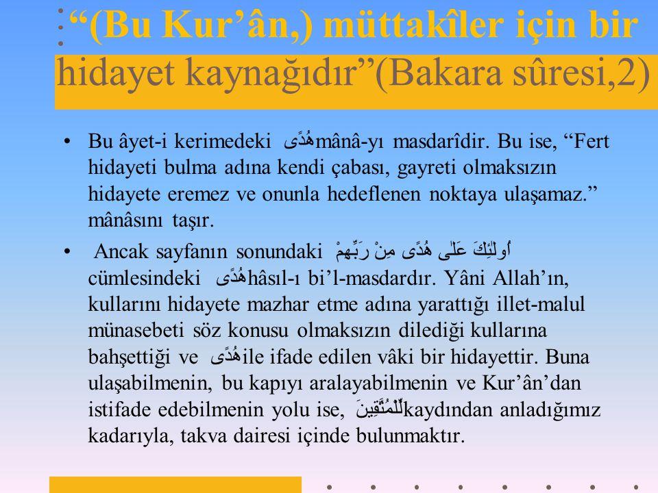 (Bu Kur'ân,) müttakîler için bir hidayet kaynağıdır (Bakara sûresi,2) Bu âyet-i kerimedeki هُدًى mânâ-yı masdarîdir.