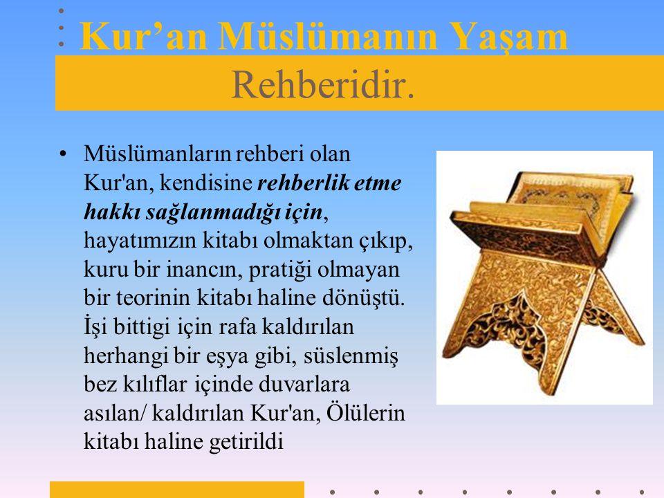 Kur'an Müslümanın Yaşam Rehberidir.
