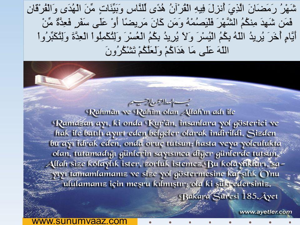 Ramazan ayı, insanlara yol gösterici, doğrunun ve doğruyu eğriden ayırmanın açık delilleri olarak Kur an indirildiği aydır. www.sunumvaaz.com Ramazan ayı neden önemli.