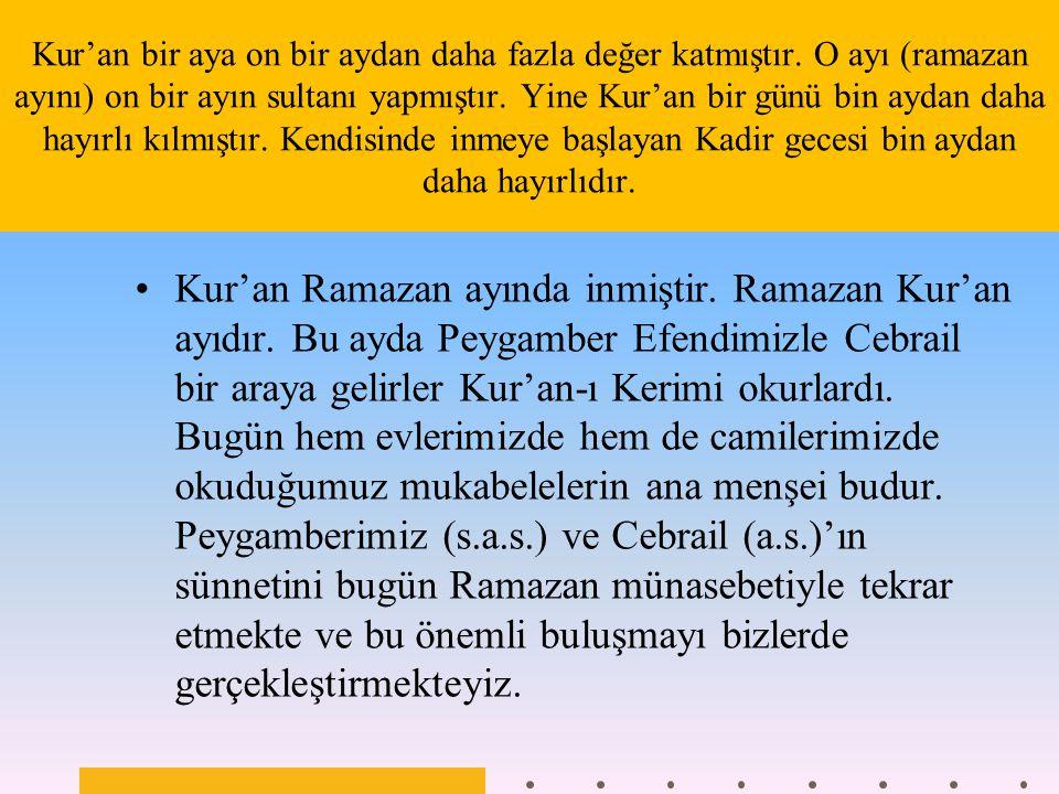 Kur'an-ı Kerim içinde, yaşamında ve hayatında olduğu insanı ise insanlar içinde kıymetli yapar, hayırlı yapar.
