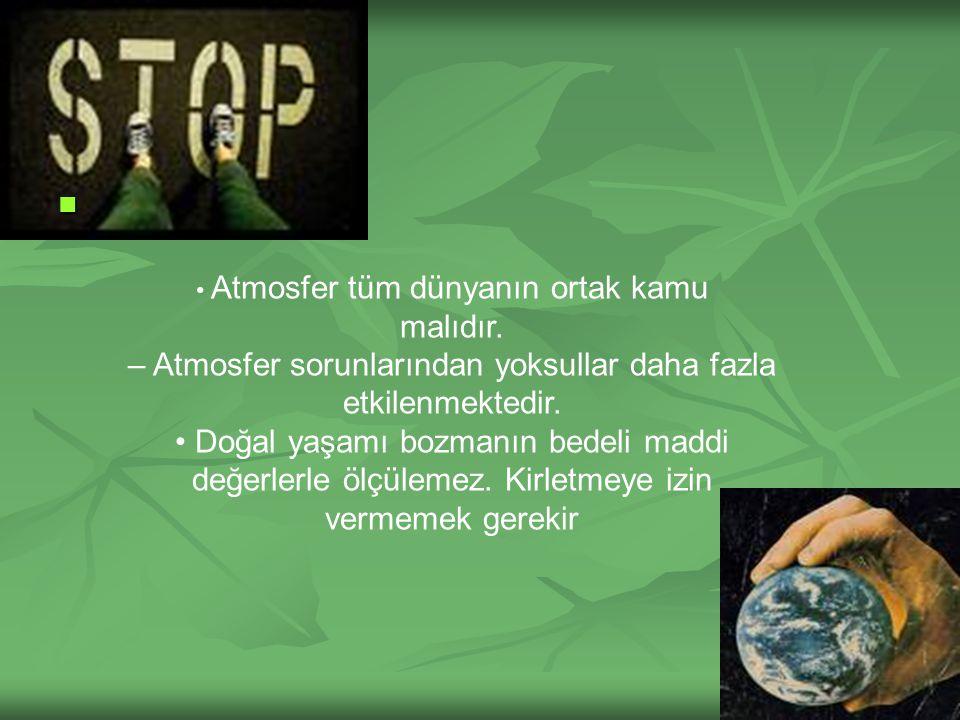 Atmosfer tüm dünyanın ortak kamu malıdır. – Atmosfer sorunlarından yoksullar daha fazla etkilenmektedir. Doğal yaşamı bozmanın bedeli maddi değerlerle
