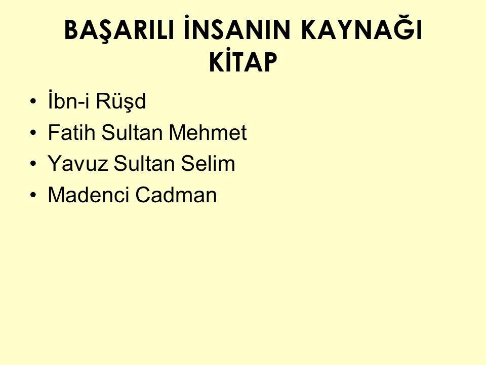 BAŞARILI İNSANIN KAYNAĞI KİTAP İbn-i Rüşd Fatih Sultan Mehmet Yavuz Sultan Selim Madenci Cadman