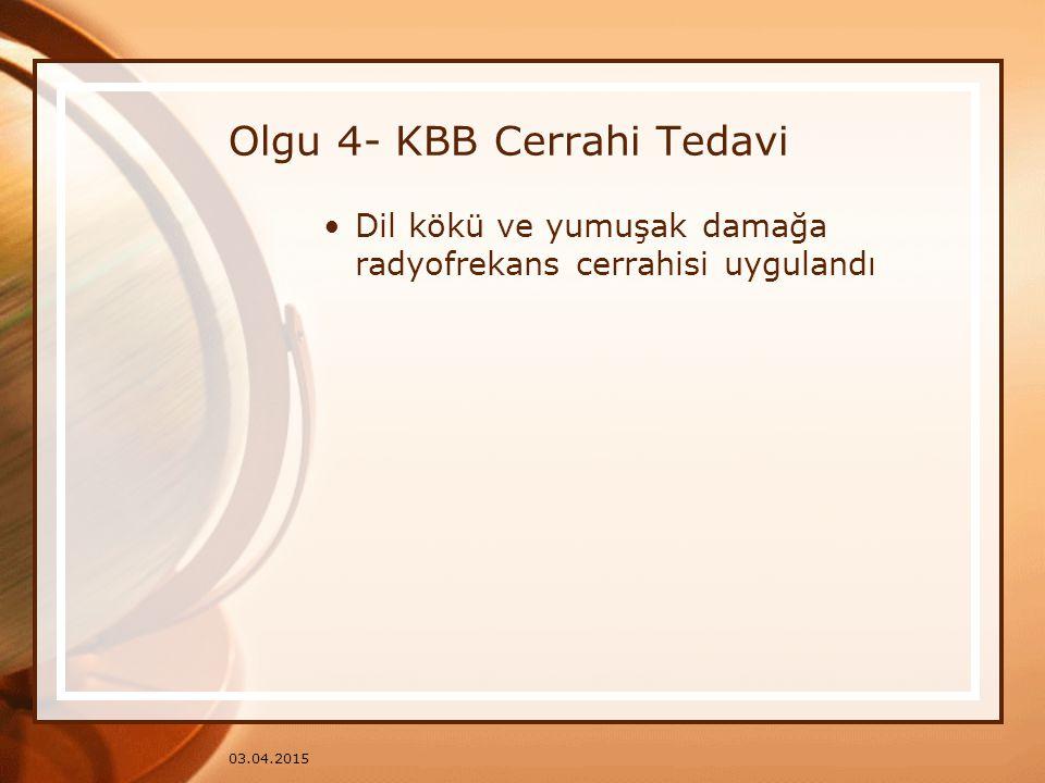 03.04.2015 Olgu 4- KBB Cerrahi Tedavi Dil kökü ve yumuşak damağa radyofrekans cerrahisi uygulandı
