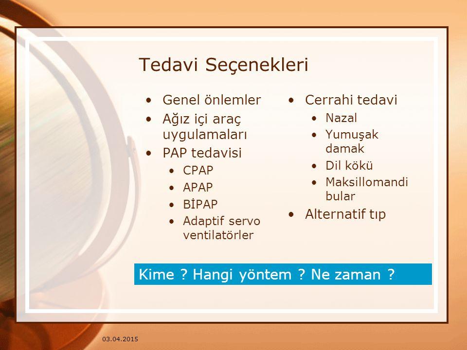 03.04.2015 Tedavi Seçenekleri Genel önlemler Ağız içi araç uygulamaları PAP tedavisi CPAP APAP BİPAP Adaptif servo ventilatörler Cerrahi tedavi Nazal