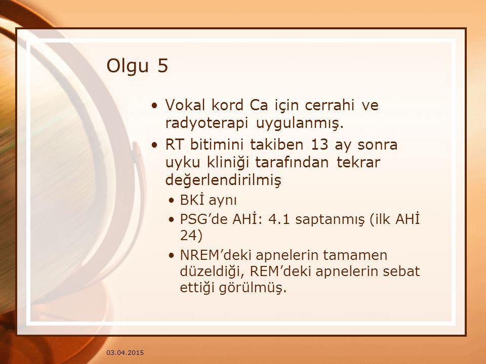 03.04.2015 Olgu 5 Vokal kord Ca için cerrahi ve radyoterapi uygulanmış. RT bitimini takiben 13 ay sonra uyku kliniği tarafından tekrar değerlendirilmi