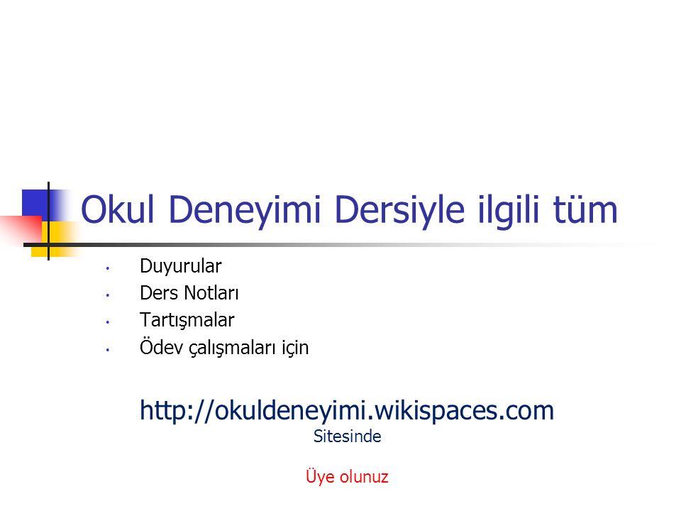 http://okuldeneyimi.wikispaces.com Okul Deneyimi Dersi web destek sitesine Üyelik için aktivasyon kodu: XDMPFFK Web Adresi: https://wikispaces.com/join/XDMPFFKhttps://wikispaces.com/join/XDMPFFK Kod aktivasyon sonu tarihi: 9 Aralık 2014 siteye Üye olunuz