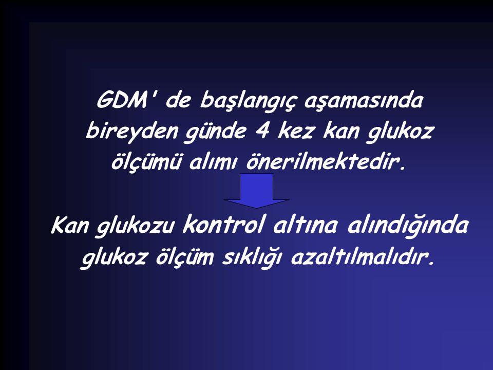 GDM' de başlangıç aşamasında bireyden günde 4 kez kan glukoz ölçümü alımı önerilmektedir. Kan glukozu kontrol altına alındığında glukoz ölçüm sıklığı