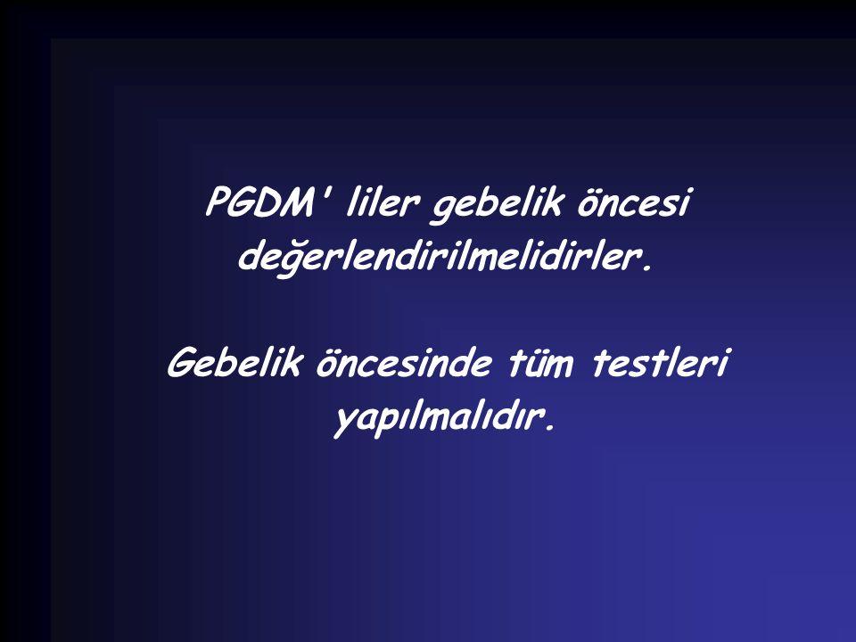 PGDM' liler gebelik öncesi değerlendirilmelidirler. Gebelik öncesinde tüm testleri yapılmalıdır.
