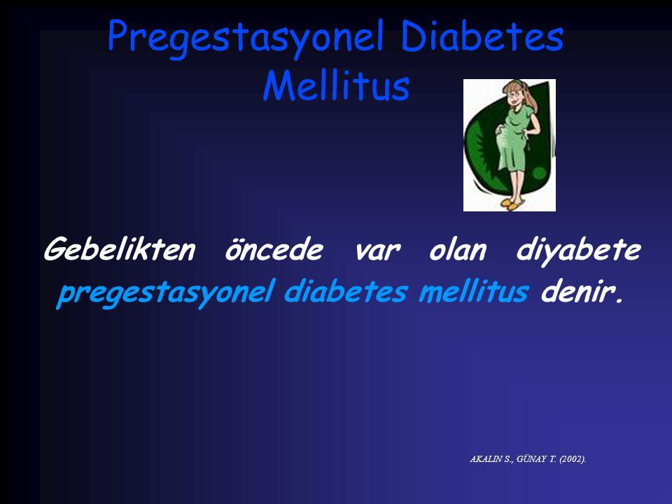 Pregestasyonel Diabetes Mellitus Gebelikten öncede var olan diyabete pregestasyonel diabetes mellitus denir. AKALIN S., GÜNAY T. (2002).