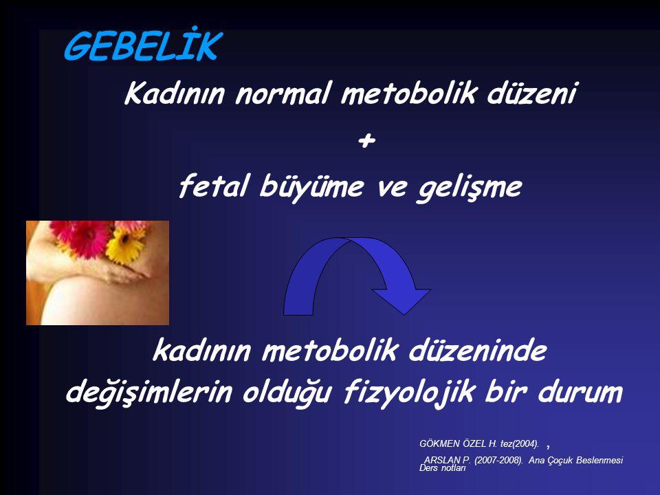 GEBELİK Kadının normal metobolik düzeni + fetal büyüme ve gelişme kadının metobolik düzeninde değişimlerin olduğu fizyolojik bir durum GÖKMEN ÖZEL H.