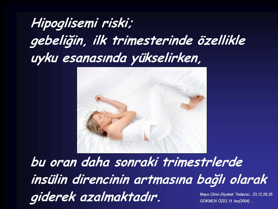 Hipoglisemi riski; gebeliğin, ilk trimesterinde özellikle uyku esanasında yükselirken, bu oran daha sonraki trimestrlerde insülin direncinin artmasına
