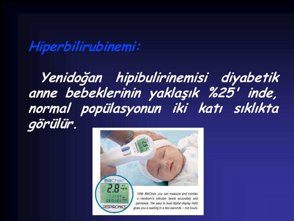 Hiperbilirubinemi: Yenidoğan hipibulirinemisi diyabetik anne bebeklerinin yaklaşık %25' inde, normal popülasyonun iki katı sıklıkta görülür.