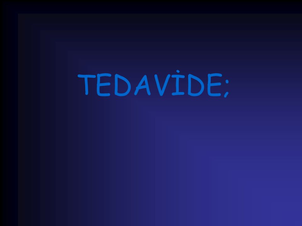 TEDAVİDE;