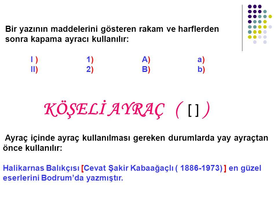 YAY AYRAÇ ( ( ) ) Cümlenin yapısıyla doğrudan doğruya ilgili olmayan açıklamalar için kullanılır : Türk edebiyatının önde gelen isimleri ( Mehmet Âkif