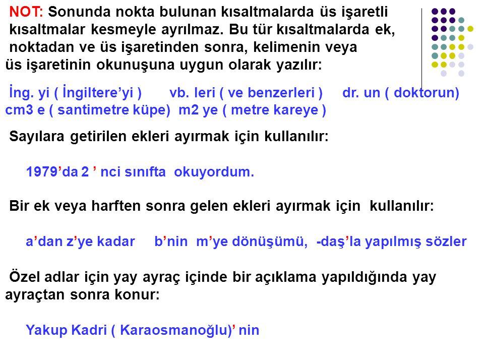 KESME İŞARETİ ( ' ) Özel isimlere gelen çekim eklerini ayırmak için kullanılır: Atatürk'e, Türkiye'miz, Ağrı Dağı'nın, Yalnız Efe'de NOT: Ancak kurum,