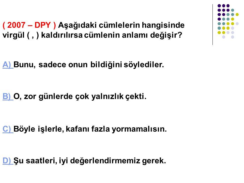 ( 2007 – DPY ) Aşağıdaki cümlelerin hangisinde soru işareti yanlış kullanılmıştır? A) A) Çamaşırlar hâlâ kurumamış mı ? B) B) Geç vakte kadar ne yapıy