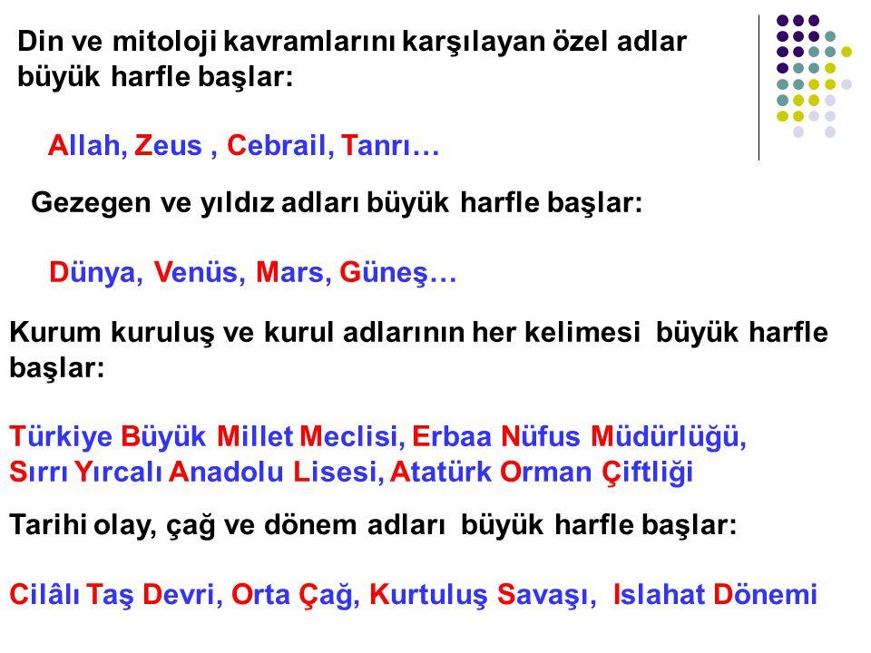 Hayvanlara verilen özel adlar büyük harfle başlar: Karabaş, Minnoş, Maviş, Pamuk, Tekir… Millet, boy, oymak adları büyük harfle başlar: Türk, Alman, Ö