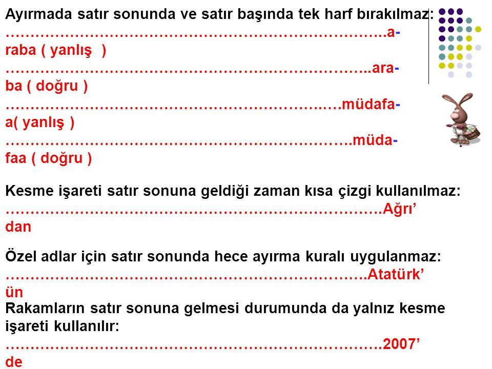 SATIR SONUNDA KELİMELERİN BÖLÜNMESİ Türkçede satır sonunda kelimeler bölünebilir, fakat heceler bölünemez. Satıra sığmayan kelimeler bölünürken satır