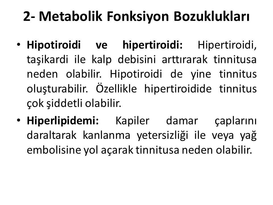 2- Metabolik Fonksiyon Bozuklukları Hipotiroidi ve hipertiroidi: Hipertiroidi, taşikardi ile kalp debisini arttırarak tinnitusa neden olabilir. Hipoti