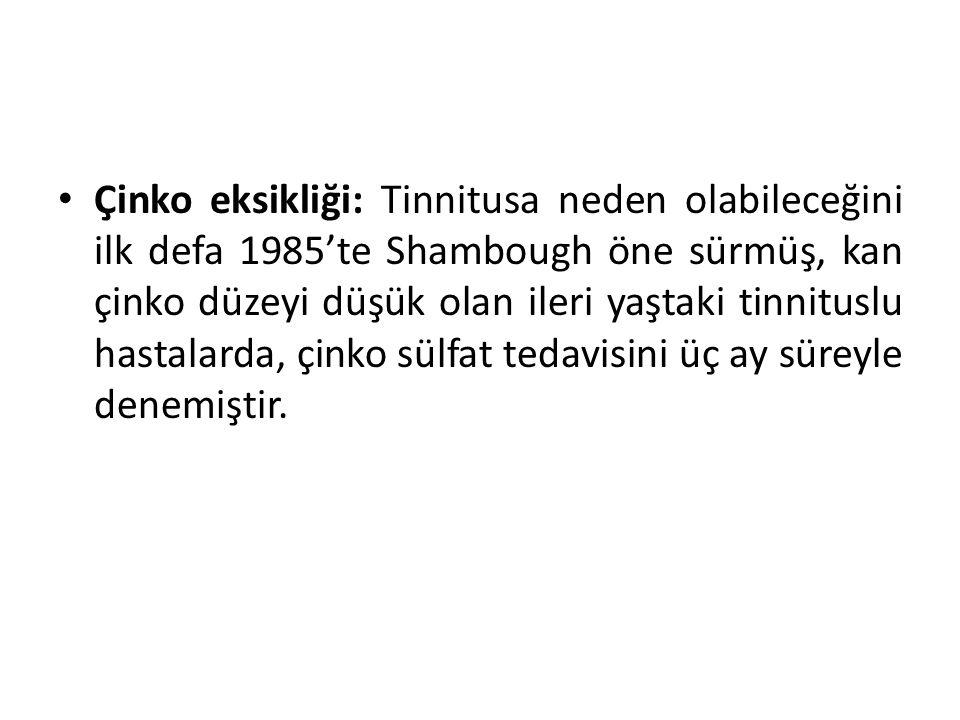 Çinko eksikliği: Tinnitusa neden olabileceğini ilk defa 1985'te Shambough öne sürmüş, kan çinko düzeyi düşük olan ileri yaştaki tinnituslu hastalarda,