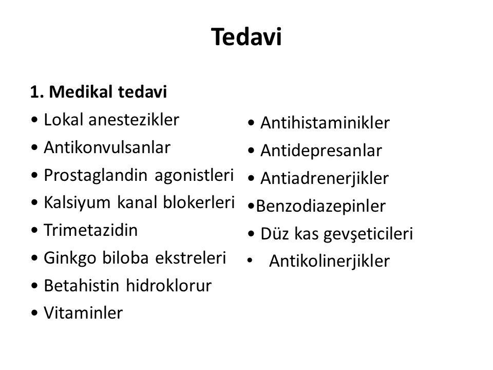 Tedavi 1. Medikal tedavi Lokal anestezikler Antikonvulsanlar Prostaglandin agonistleri Kalsiyum kanal blokerleri Trimetazidin Ginkgo biloba ekstreleri