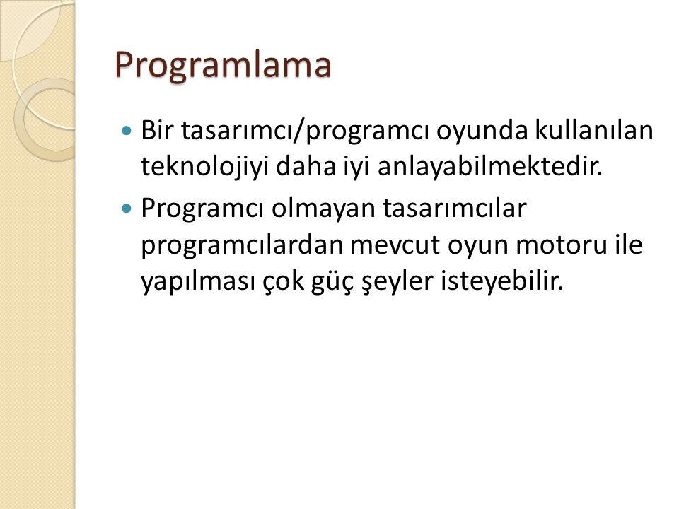 Programlama Bir tasarımcı/programcı oyunda kullanılan teknolojiyi daha iyi anlayabilmektedir.