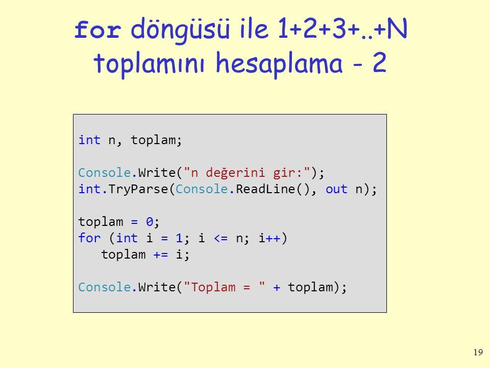 19 for döngüsü ile 1+2+3+..+N toplamını hesaplama - 2 int n, toplam; Console.Write(