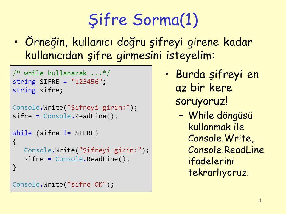 4 Şifre Sorma(1) Örneğin, kullanıcı doğru şifreyi girene kadar kullanıcıdan şifre girmesini isteyelim: /* while kullanarak...*/ string SIFRE =