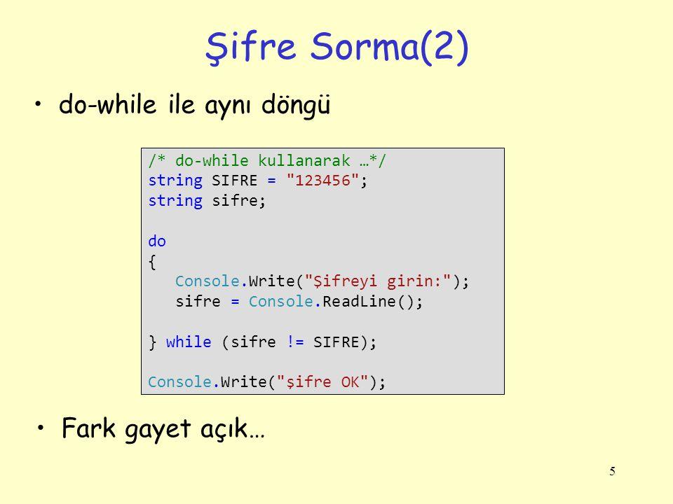 5 Şifre Sorma(2) do-while ile aynı döngü /* do-while kullanarak …*/ string SIFRE =