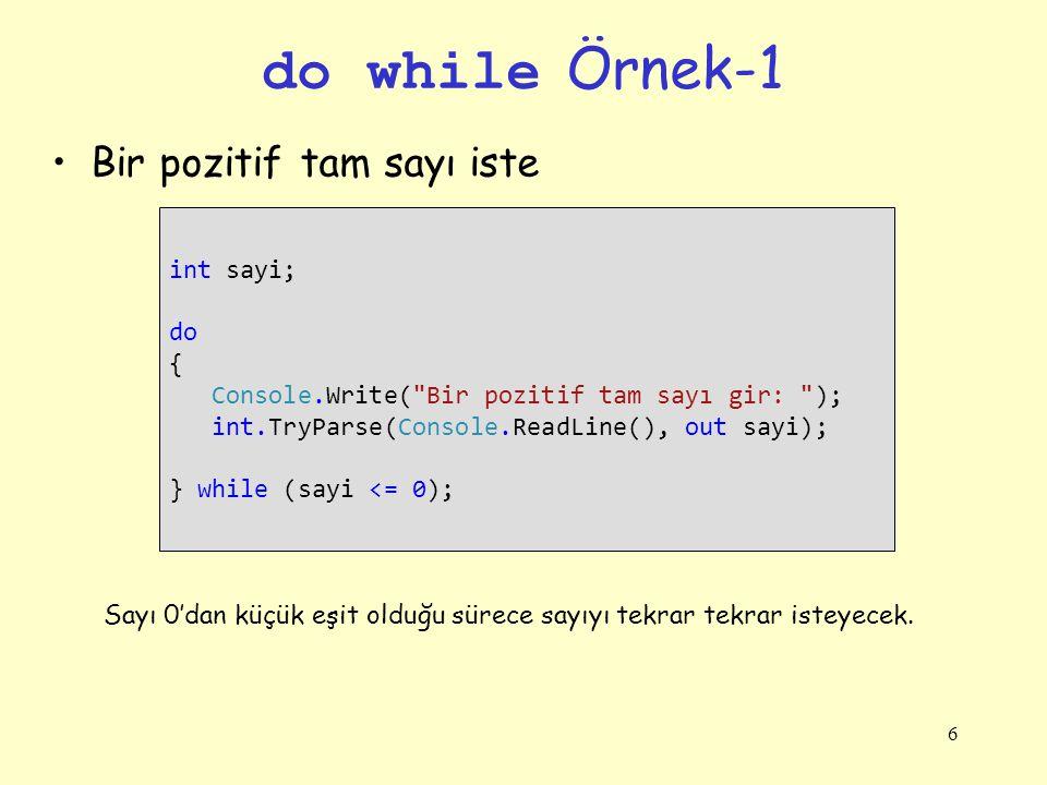 6 do while Örnek-1 Bir pozitif tam sayı iste int sayi; do { Console.Write(