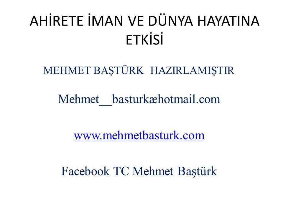 AHİRETE İMAN VE DÜNYA HAYATINA ETKİSİ MEHMET BAŞTÜRK HAZIRLAMIŞTIR Mehmet__basturkæhotmail.com www.mehmetbasturk.com Facebook TC Mehmet Baştürk