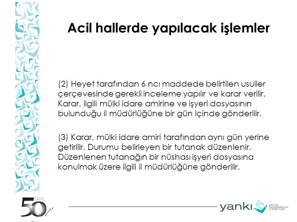 Acil hallerde yapılacak işlemler (2) Heyet tarafından 6 ncı maddede belirtilen usuller çerçevesinde gerekli inceleme yapılır ve karar verilir.