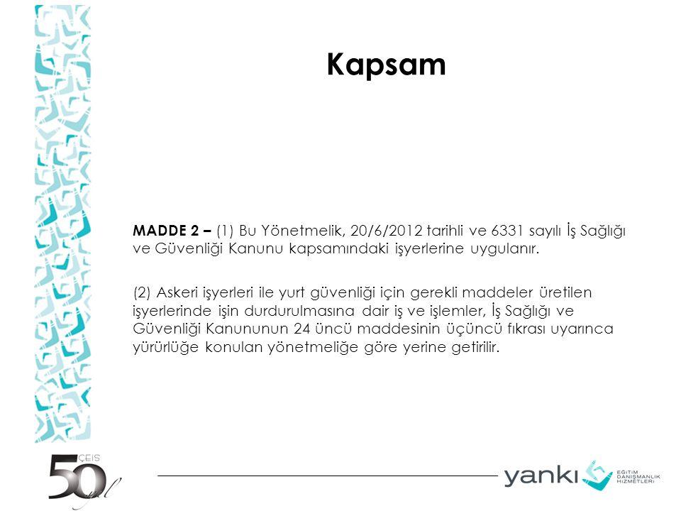 Kapsam MADDE 2 – (1) Bu Yönetmelik, 20/6/2012 tarihli ve 6331 sayılı İş Sağlığı ve Güvenliği Kanunu kapsamındaki işyerlerine uygulanır.